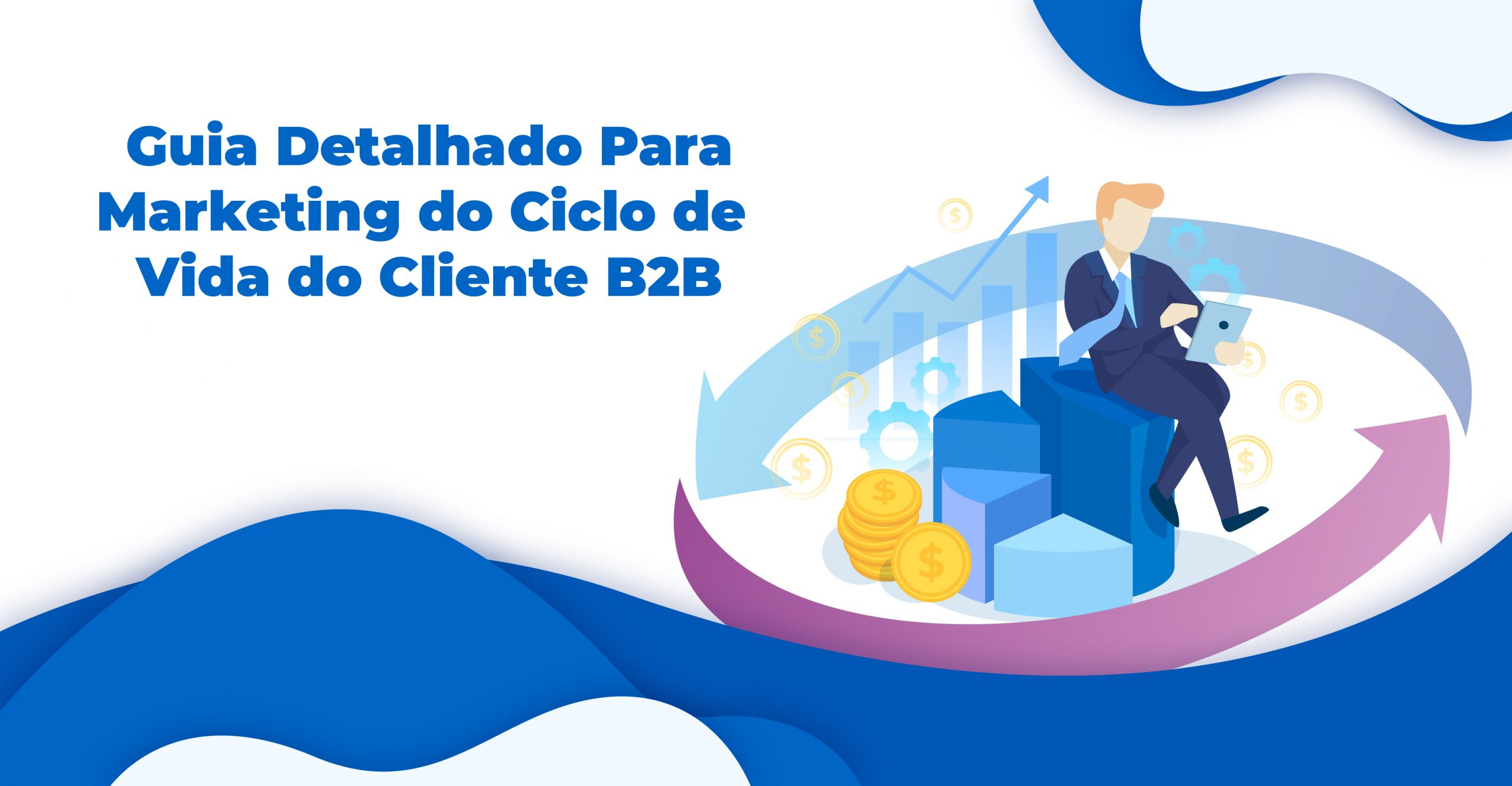 Guia Detalhado Para Marketing do Ciclo de Vida do Cliente B2B