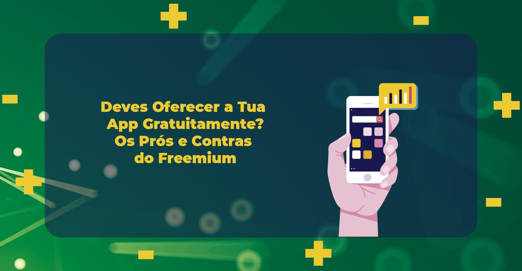 Deves Oferecer a Tua App Gratuitamente? Os Prós e Contras do Freemium