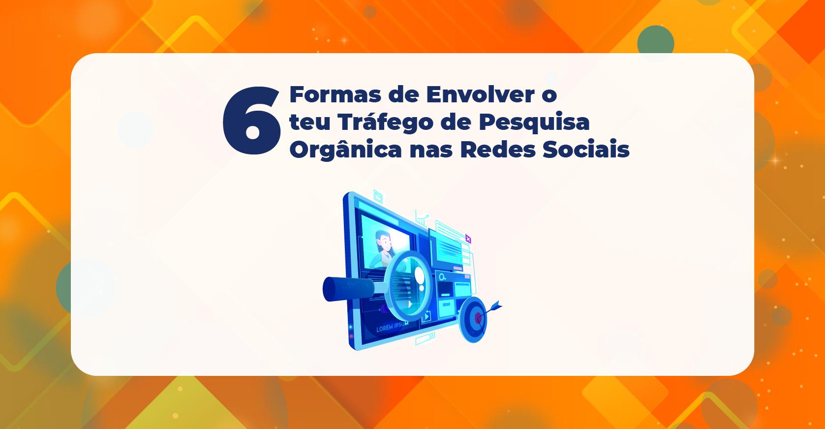 6 Formas de Envolver o teu Tráfego de Pesquisa Orgânica nas Redes Sociais_